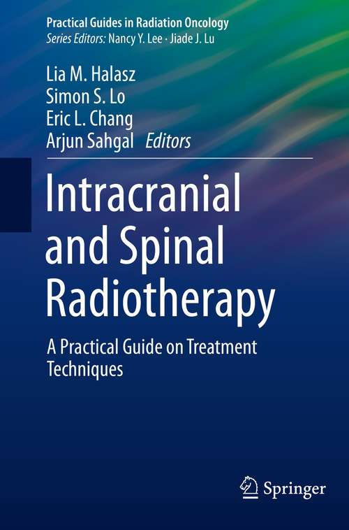 Intracranial and Spinal Radiotherapy: A Practical Guide on Treatment Techniques (Practical Guides in Radiation Oncology)