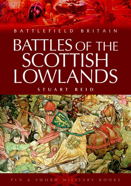 Battles of the Scottish Lowlands: Battlefield Scotland (Battlefield Britain Ser.)