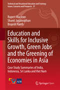 Education and Skills for Inclusive Growth, Green Jobs and the Greening of Economies in Asia: Case Study Summaries Of India, Indonesia, Sri Lanka And Viet Nam (Technical And Vocational Education And Training: Issues, Concerns And Prospects Ser. #27)