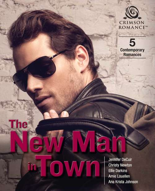 The New Man in Town: 5 Contemporary Romances