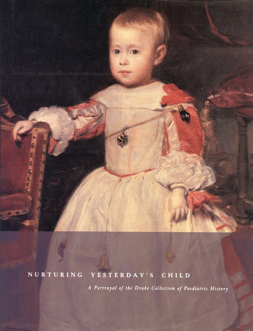 Nurturing Yesterday's Child: A Portrayal of the Drake Collection of Paediatric History