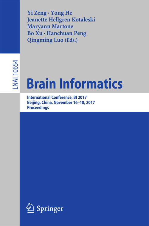 Brain Informatics: International Conference, BI 2017, Beijing, China, November 16-18, 2017, Proceedings (Lecture Notes in Computer Science #10654)