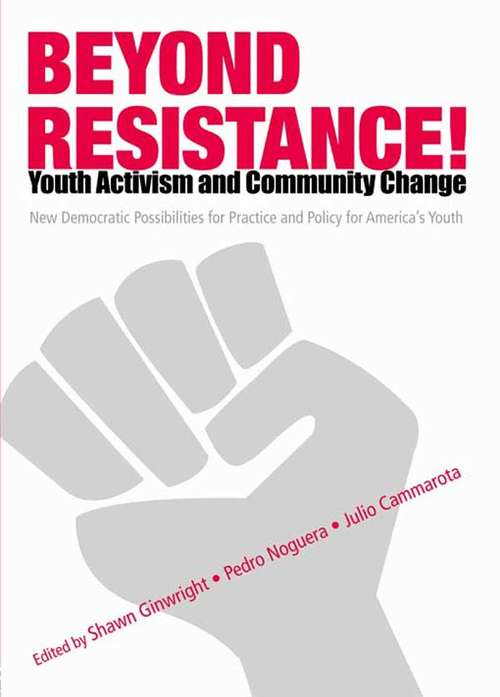 Beyond Resistance! Youth Activism and Community Change: New Democratic Possibilities for Practice and Policy for America's Youth (Critical Youth Studies)