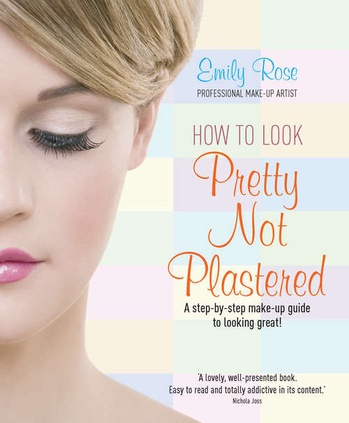 How To Look Pretty Not Plastered: A Step-by Step Make-up Guide to Looking Great!