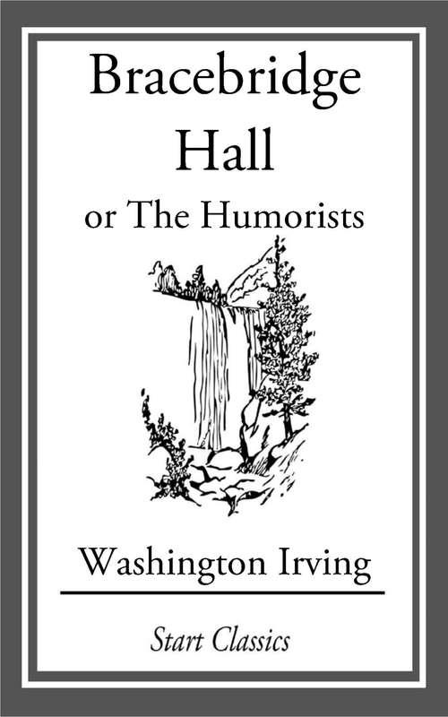 Bracebridge Hall: or The Humorists