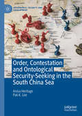 Order, Contestation and Ontological Security-Seeking in the South China Sea (Governance, Security and Development) by Anisa Heritage