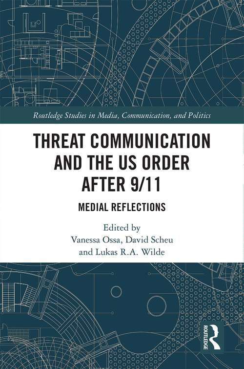 Threat Communication and the US Order after 9/11: Medial Reflections (Routledge Studies in Media, Communication, and Politics)