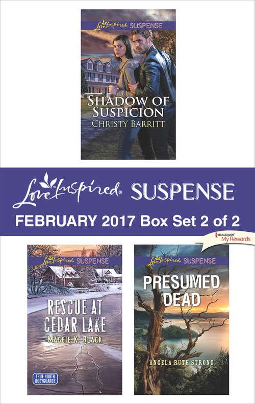 Harlequin Love Inspired Suspense February 2017 - Box Set 2 of 2: Shadow of Suspicion\Rescue at Cedar Lake\Presumed Dead
