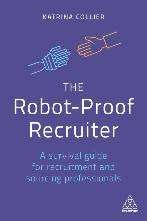 The Robot-Proof Recruiter: A Survival Guide for Recruitment and Sourcing Professionals