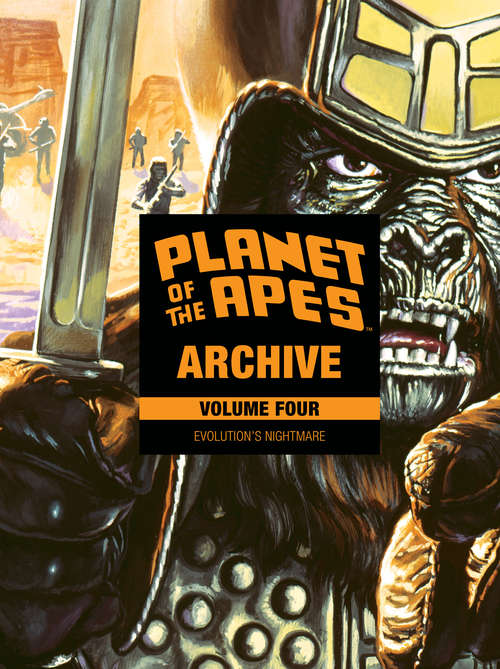 Planet of the Apes Archive Vol. 4: Evolution's Nightmare (Planet of the Apes #4)