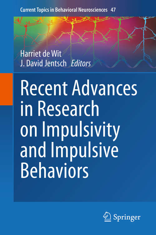 Recent Advances in Research on Impulsivity and Impulsive Behaviors (Current Topics in Behavioral Neurosciences #47)