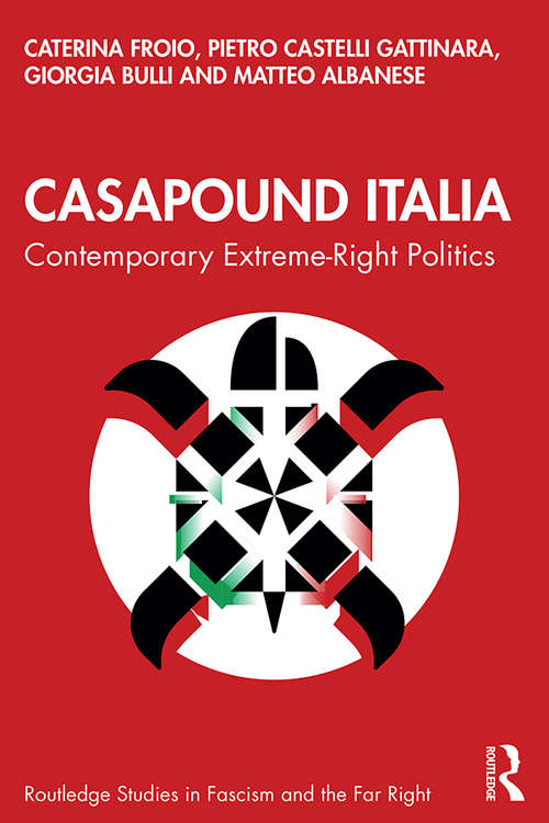 CasaPound Italia: Contemporary Extreme-Right Politics (Routledge Studies in Fascism and the Far Right)