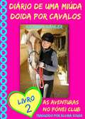 Diário de uma Miúda Doida por Cavalos - Livro 2: As Aventuras do Pónei Clube.