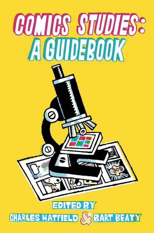 Comics Studies: A Guidebook (Palgrave Studies In Comics And Graphic Novels Ser. #7)