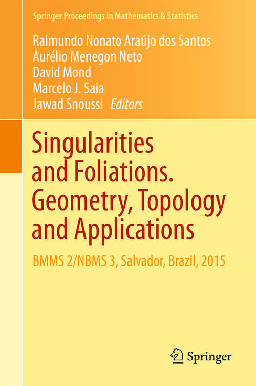 Singularities and Foliations. Geometry, Topology and Applications: Bbms 2/nbms 3, Salvador, Brazil 2015 (Springer Proceedings In Mathematics And Statistics Series #222)