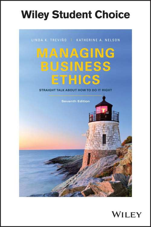 Managing Business Ethics: Straight Talk about How to Do It Right (Seventh Edition)