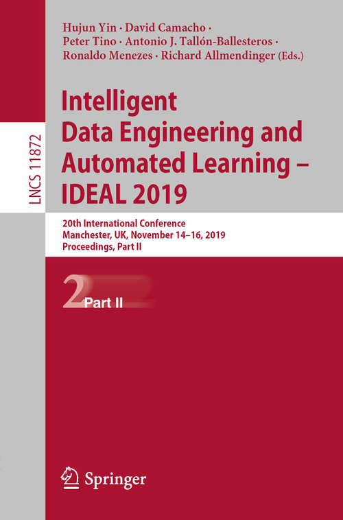 Intelligent Data Engineering and Automated Learning – IDEAL 2019: 20th International Conference, Manchester, UK, November 14–16, 2019, Proceedings, Part II (Lecture Notes in Computer Science #11872)