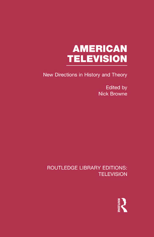 American Television: New Directions in History and Theory (Routledge Library Editions: Television)