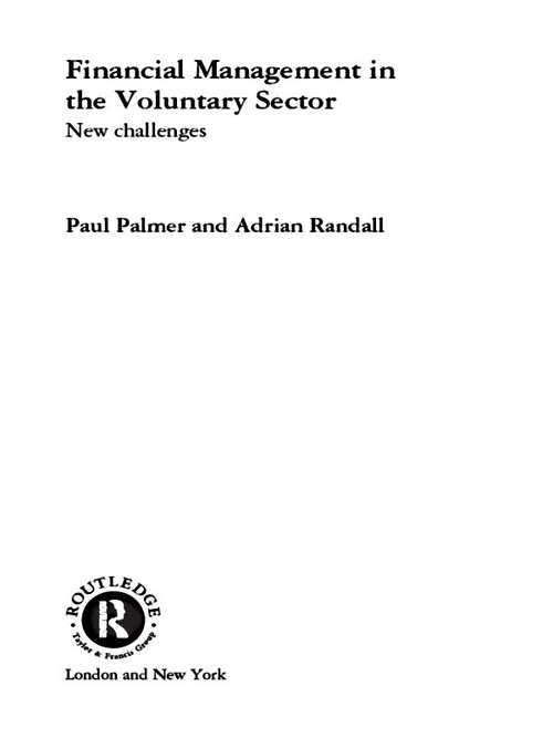 Financial Management in the Voluntary Sector: New Challenges (Routledge Studies In The Management Of Voluntary And Non-profit Organizations Ser.)