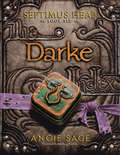 Darke: Book One: Magyk, Book Two: Flyte, Book Three: Physik, Book Four: Queste, Book Five: Syren, Book Six: Darke, Book Seven: Fyre, The Magykal Papers, The Darke Toad (Septimus Heap #6)