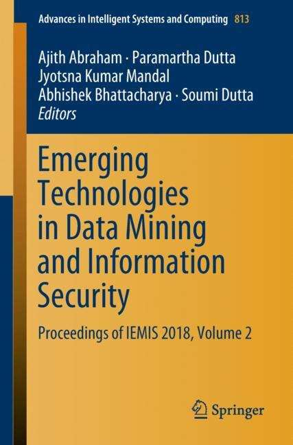 Emerging Technologies in Data Mining and Information Security: Proceedings Of Iemis 2018, Volume 3 (Advances In Intelligent Systems and Computing #814)