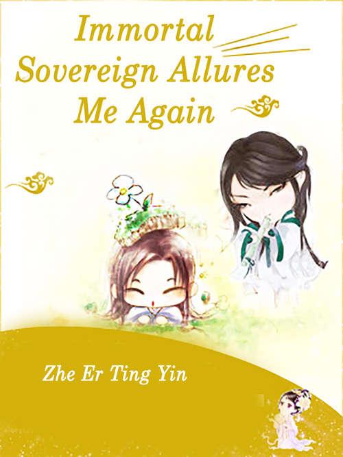 Immortal Sovereign Allures Me Again: Volume 3 (Volume 3 #3)