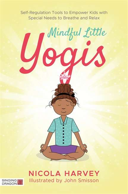Mindful Little Yogis: Self-Regulation Tools to Empower Kids with Special Needs to Breathe and Relax