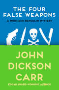 The Four False Weapons (The Monsieur Bencolin Mysteries #5)