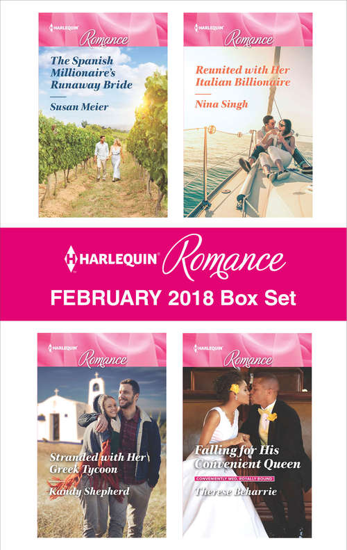 Harlequin Romance February 2018 Box Set: The Spanish Millionaire's Runaway Bride\Stranded with Her Greek Tycoon\Reunited with Her Italian Billionaire\Falling for His Convenient Queen