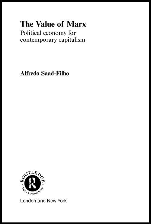 The Value of Marx: Political Economy for Contemporary Capitalism (Routledge Frontiers Of Political Economy Ser. #41)