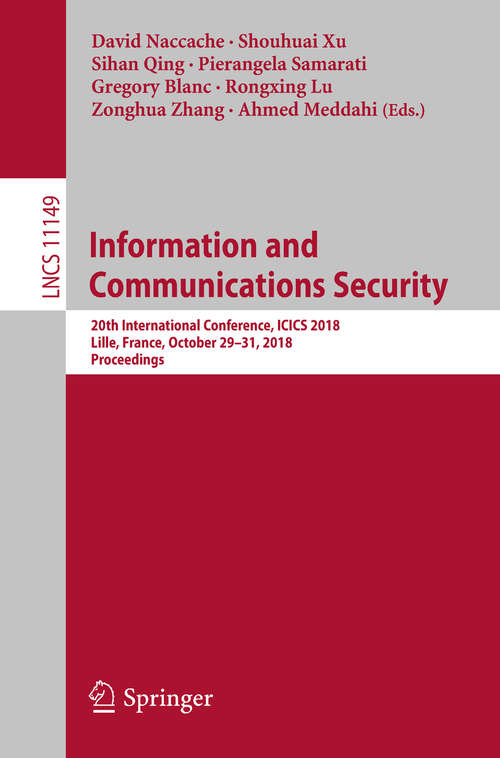 Information and Communications Security: 20th International Conference, ICICS 2018, Lille, France, October 29-31, 2018, Proceedings (Lecture Notes in Computer Science #11149)