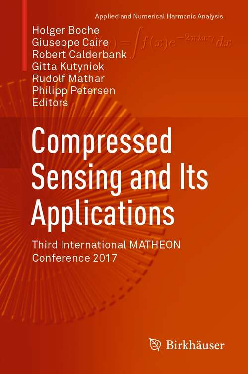 Compressed Sensing and Its Applications: Third International MATHEON Conference 2017 (Applied and Numerical Harmonic Analysis)