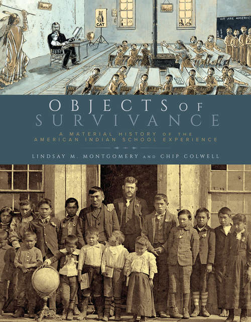 Objects of Survivance: A Material History of the American Indian School Experience