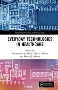 Everyday Technologies in Healthcare (Rehabilitation Science in Practice Series)