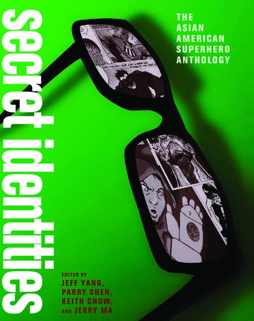 Secret Identities: The Asian American Superhero Anthology