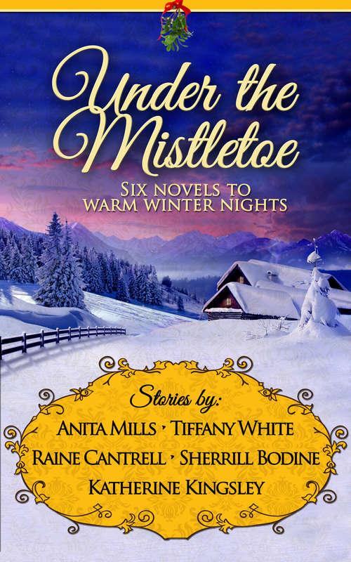Under the Mistletoe: Six Novels to Warm Winter Nights (Unlocked Christmas Ebook Novellas Ser.)