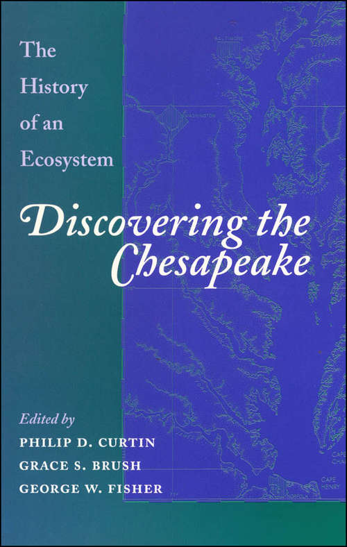 Discovering the Chesapeake: The History of an Ecosystem