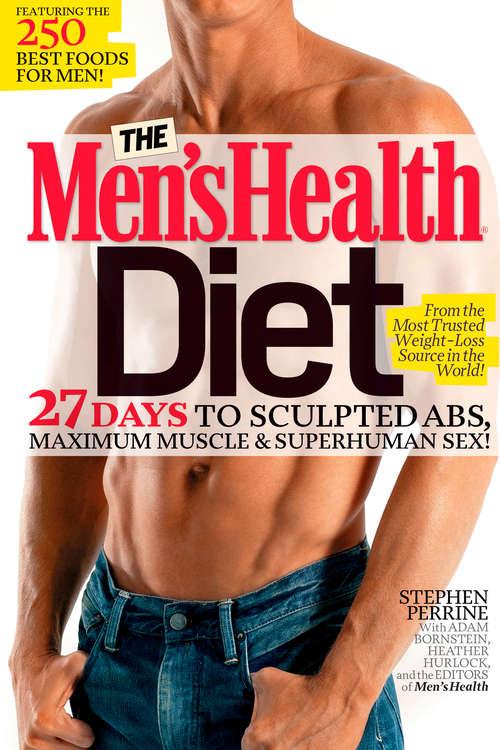 The Men's Health Diet: 27 Days to Sculpted Abs, Maximum Muscle & Superhuman Sex! (Men's Health)