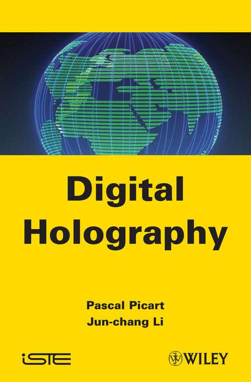 Digital Holography (Wiley-iste Ser.)