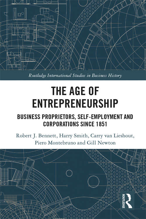 The Age of Entrepreneurship: Business Proprietors, Self-employment and Corporations Since 1851 (Routledge International Studies in Business History)