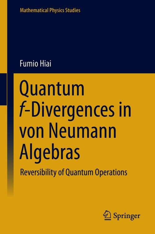 Quantum f-Divergences in von Neumann Algebras: Reversibility of Quantum Operations (Mathematical Physics Studies)
