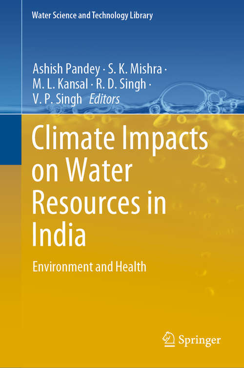 Climate Impacts on Water Resources in India: Environment and Health (Water Science and Technology Library #95)