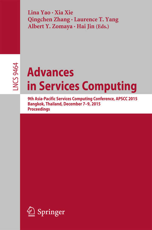 Advances in Services Computing: 9th Asia-Pacific Services Computing Conference, APSCC 2015, Bangkok, Thailand, December 7-9, 2015, Proceedings (Lecture Notes in Computer Science #9464)
