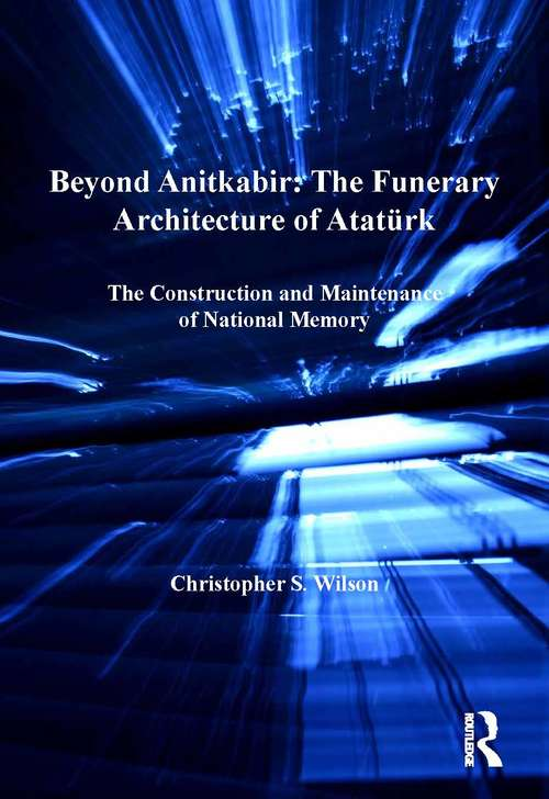 Beyond Anitkabir: The Construction and Maintenance of National Memory