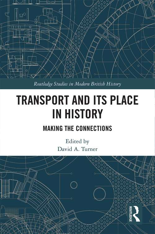 Transport and Its Place in History: Making the Connections (Routledge Studies in Modern British History)
