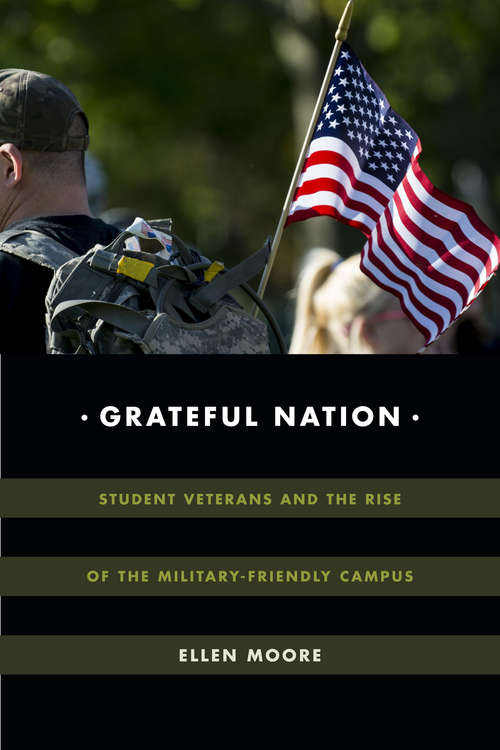 Grateful Nation: Student Veterans and the Rise of the Military-Friendly Campus