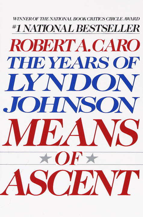 Means of Ascent: The Years of Lyndon Johnson II (The Years of Lyndon Johnson #2)