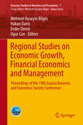 Regional Studies on Economic Growth, Financial Economics and Management: Proceedings of the 19th Eurasia Business and Economics Society Conference (Eurasian Studies in Business and Economics #7)