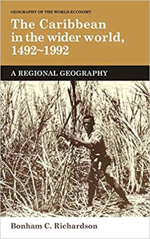 The Caribbean in the Wider World, 1492-1992: A Regional Geography (Geography of the World-Economy)