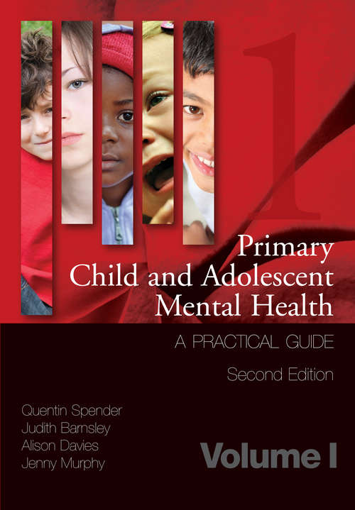 Primary Child and Adolescent Mental Health: A Practical Guide, Volume 1